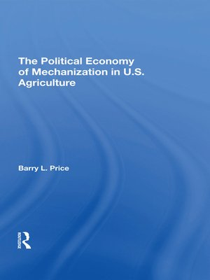 cover image of The Political Economy of Mechanization In U.s. Agriculture