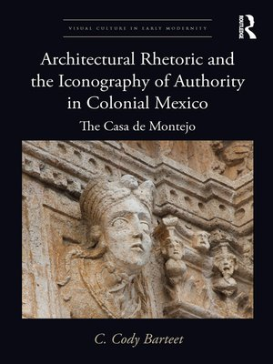 cover image of Architectural Rhetoric and the Iconography of Authority in Colonial Mexico