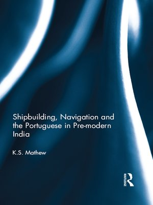cover image of Shipbuilding, Navigation and the Portuguese in Pre-modern India