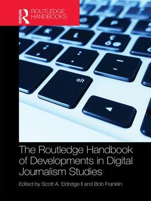 cover image of The Routledge Handbook of Developments in Digital Journalism Studies