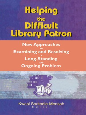 cover image of Helping the Difficult Library Patron