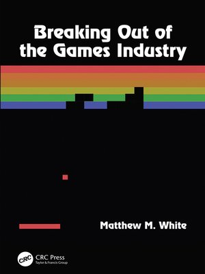 cover image of Breaking Out of the Games Industry