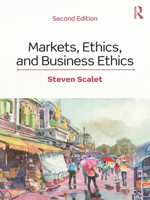cover image of Markets, Ethics, and Business Ethics
