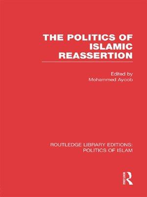 cover image of The Politics of Islamic Reassertion (RLE Politics of Islam)