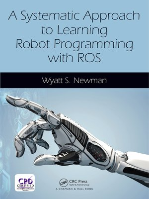 cover image of A Systematic Approach to Learning Robot Programming with ROS