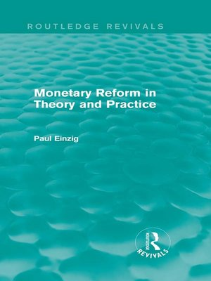 cover image of Monetary Reform in Theory and Practice (Routledge Revivals)