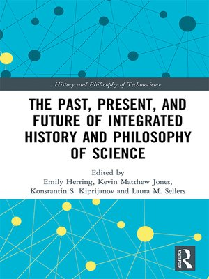 cover image of The Past, Present, and Future of Integrated History and Philosophy of Science