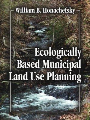 cover image of Ecologically Based Municipal Land Use Planning
