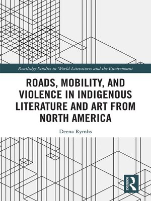cover image of Roads, Mobility, and Violence in Indigenous Literature and Art from North America