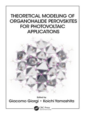cover image of Theoretical Modeling of Organohalide Perovskites for Photovoltaic Applications