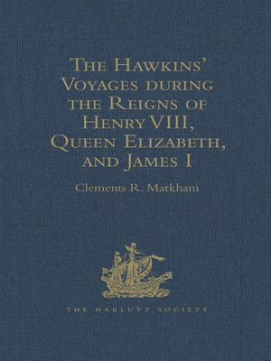 cover image of The Hawkins' Voyages during the Reigns of Henry VIII, Queen Elizabeth, and James I
