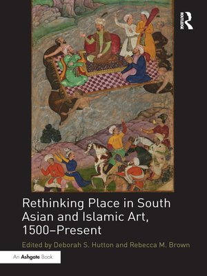 cover image of Rethinking Place in South Asian and Islamic Art, 1500-Present