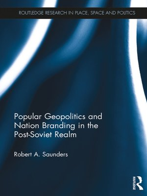 cover image of Popular Geopolitics and Nation Branding in the Post-Soviet Realm