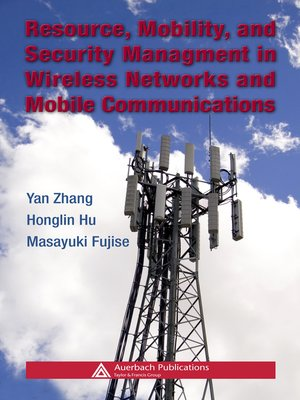 cover image of Resource, Mobility, and Security Management in Wireless Networks and Mobile Communications