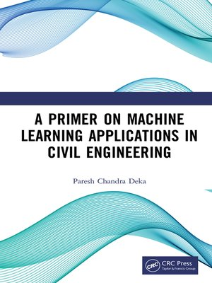 cover image of A Primer on Machine Learning Applications in Civil Engineering