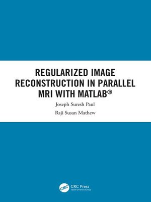 cover image of Regularized Image Reconstruction in Parallel MRI with MATLAB