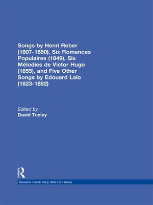cover image of Songs by Henri Reber (1807-1880), Six Romances Populaires (1849), Six Melodies de Victor Hugo (1855), and Five Other Songs by Edouard Lalo (1823-1892)