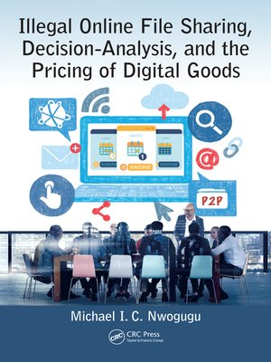 cover image of Illegal Online File Sharing, Decision-Analysis, and the Pricing of Digital Goods
