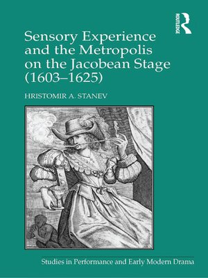 cover image of Sensory Experience and the Metropolis on the Jacobean Stage (1603–1625)