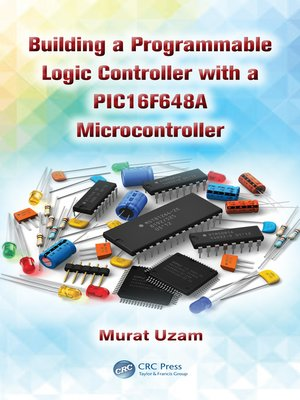 cover image of Building a Programmable Logic Controller with a PIC16F648A Microcontroller
