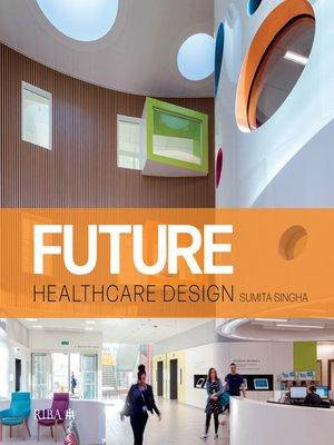 cover image of Future Healthcare Design