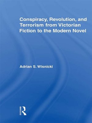 cover image of Conspiracy, Revolution, and Terrorism from Victorian Fiction to the Modern Novel