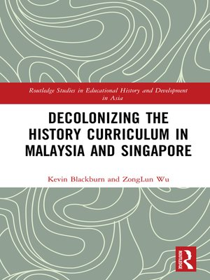 cover image of Decolonizing the History Curriculum in Malaysia and Singapore
