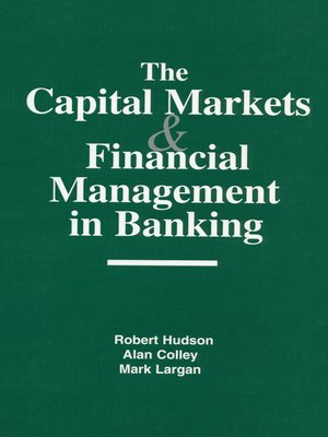 cover image of The Capital Markets and Financial Management in Banking