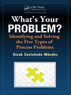 cover image of What's Your Problem? Identifying and Solving the Five Types of Process Problems