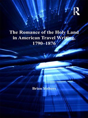cover image of The Romance of the Holy Land in American Travel Writing, 1790–1876