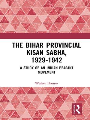 cover image of The Bihar Provincial Kisan Sabha, 1929-1942