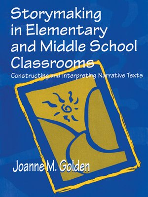 cover image of Storymaking in Elementary and Middle School Classrooms