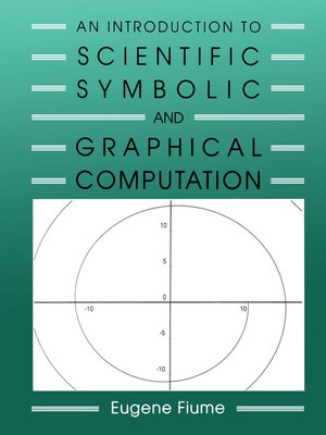 cover image of An Introduction to Scientific, Symbolic, and Graphical Computation