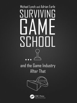 cover image of Surviving Game School...and the Game Industry After That
