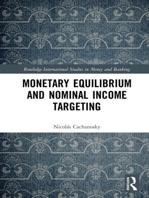 cover image of Monetary Equilibrium and Nominal Income Targeting