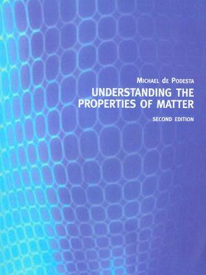 cover image of Understanding the Properties of Matter