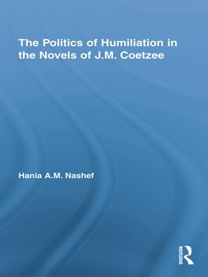 cover image of The Politics of Humiliation in the Novels of J.M. Coetzee