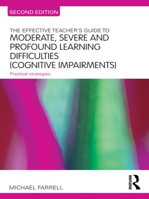 cover image of The Effective Teacher's Guide to Moderate, Severe and Profound Learning Difficulties (Cognitive Impairments)