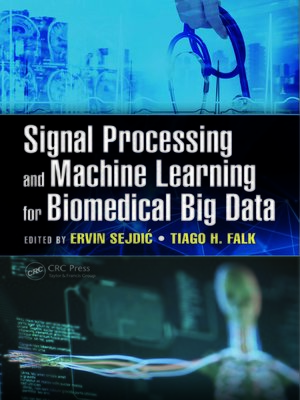 cover image of Signal Processing and Machine Learning for Biomedical Big Data