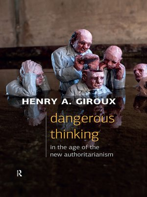 cover image of Dangerous Thinking in the Age of the New Authoritarianism