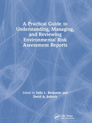 cover image of A Practical Guide to Understanding, Managing, and Reviewing Environmental Risk Assessment Reports
