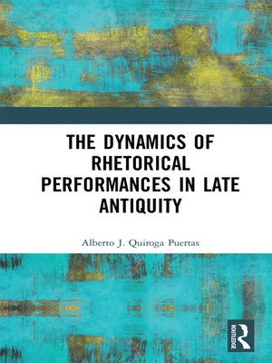 cover image of The Dynamics of Rhetorical Performances in Late Antiquity