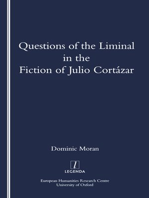 cover image of Questions of the Liminal in the Fiction of Julio Cortazar