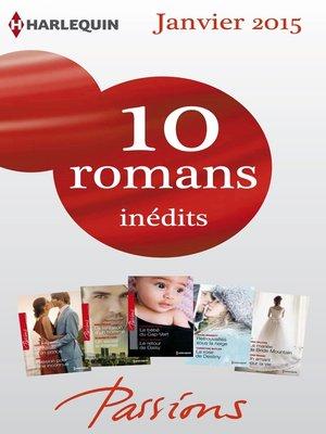 cover image of 10 romans Passions inédits (n°512 à 516--janvier 2015)