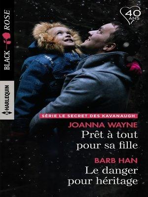 cover image of Prêt à tout pour sa fille--Le danger pour héritage