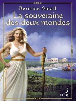 cover image of La souveraine des deux mondes