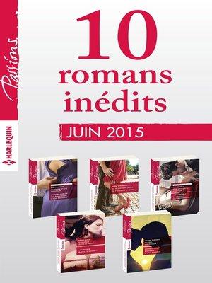 cover image of 10 romans inédits Passions (n°539 à 543--juin 2015)