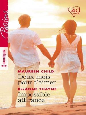 cover image of Deux mois pour t'aimer--Impossible attirance