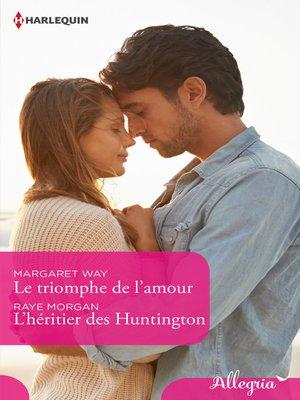 cover image of Le triomphe de l'amour--L'héritier des Huntington