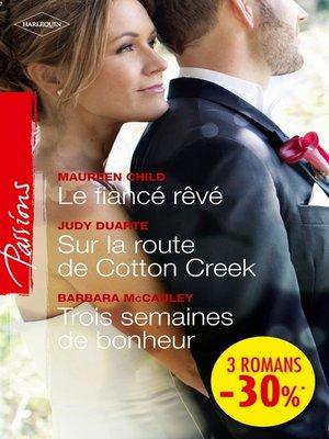 cover image of Le fiancé rêvé--Sur la route de Cotton Creek--Trois semaines de bonheur